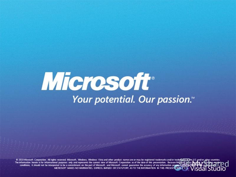 © 2010 Microsoft Corporation. All rights reserved. Microsoft, Windows, Windows Vista and other product names are or may be registered trademarks and/or trademarks in the U.S. and/or other countries. The information herein is for informational purpose