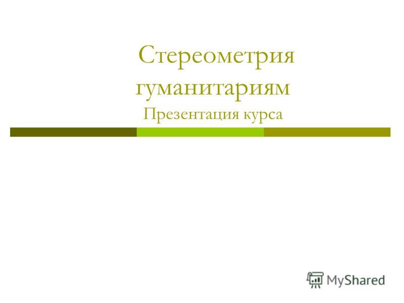 Стереометрия гуманитариям Презентация курса