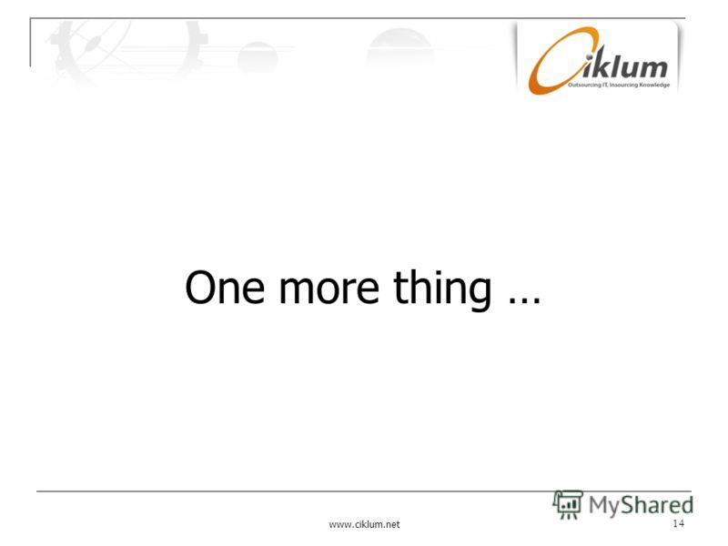 One more thing … www.ciklum.net 14