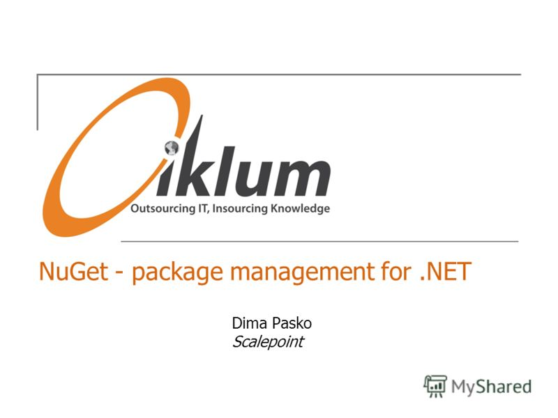 NuGet - package management for.NET Dima Pasko Scalepoint