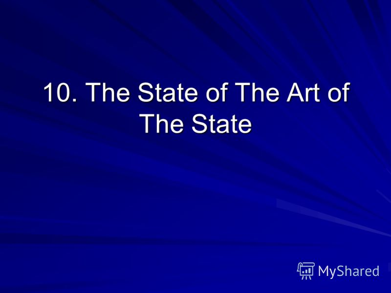 10. The State of The Art of The State
