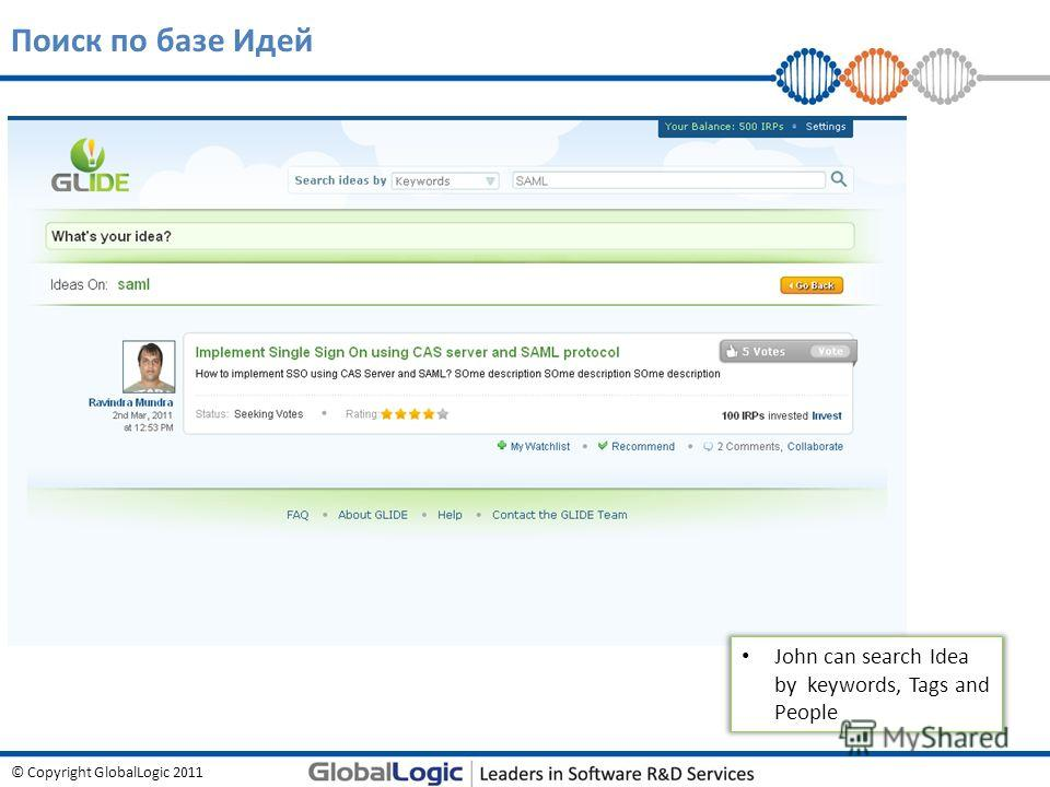 © Copyright GlobalLogic 2011 Поиск по базе Идей John can search Idea by keywords, Tags and People