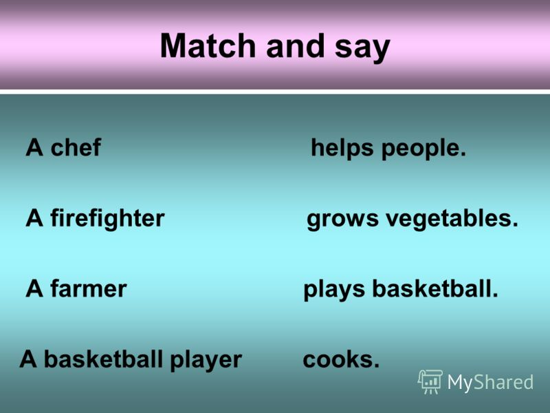 Match and say A chef helps people. A firefighter grows vegetables. A farmer plays basketball. A basketball player cooks.