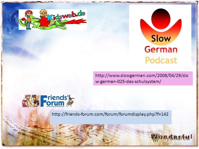 http://www.slowgerman.com/2008/04/29/slo w-german-025-das-schulsystem/ http://friends-forum.com/forum/forumdisplay.php?f=142