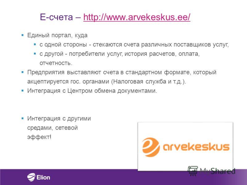 E-счета – http://www.arvekeskus.ee/http://www.arvekeskus.ee/ Единый портал, куда с одной стороны - стекаются счета различных поставщиков услуг, с другой - потребители услуг, история расчетов, оплата, отчетность. Предприятия выставляют счета в стандар