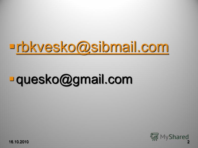 rbkvesko@sibmail.com rbkvesko@sibmail.com rbkvesko@sibmail.com quesko@gmail.com quesko@gmail.com 16.10.20102