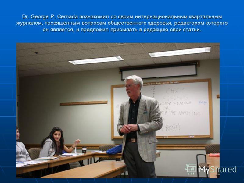 Dr. George P. Cernada познакомил со своим интернациональным квартальным журналом, посвященным вопросам общественного здоровья, редактором которого он является, и предложил присылать в редакцию свои статьи.