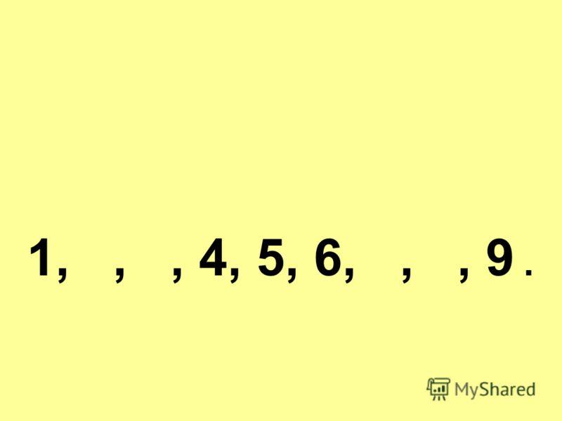 1,,, 4, 5, 6,,, 9.