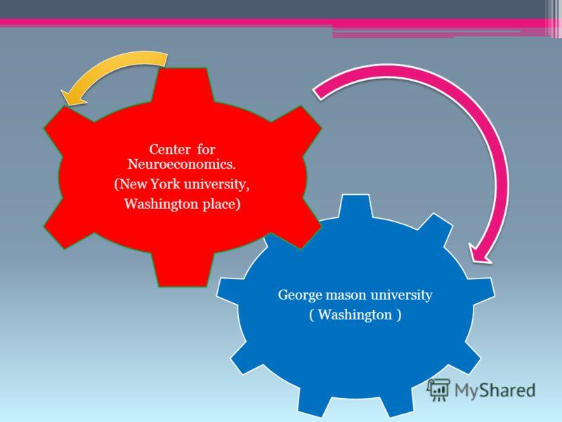 George mason university ( Washington ) Center for Neuroeconomics. (New York university, Washington place)