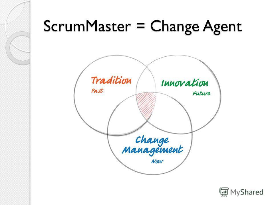 ScrumMaster = Change Agent