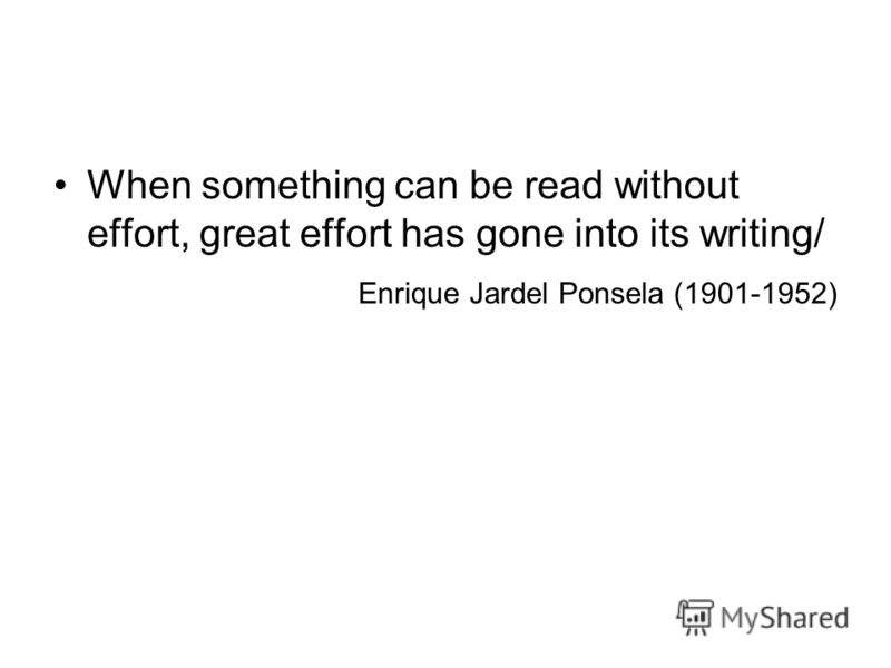 When something can be read without effort, great effort has gone into its writing/ Enrique Jardel Ponsela (1901-1952)