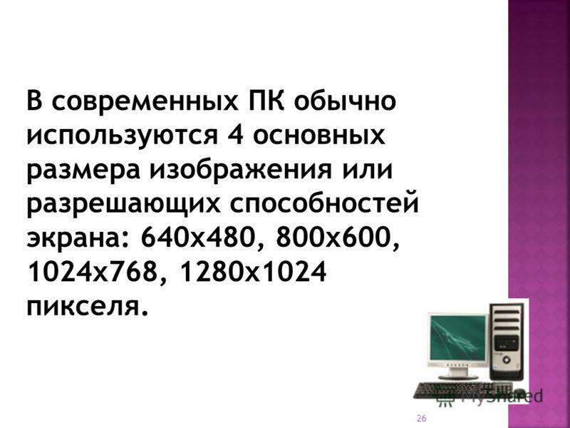 26 В современных ПК обычно используются 4 основных размера изображения или разрешающих способностей экрана: 640х480, 800х600, 1024х768, 1280х1024 пикселя.