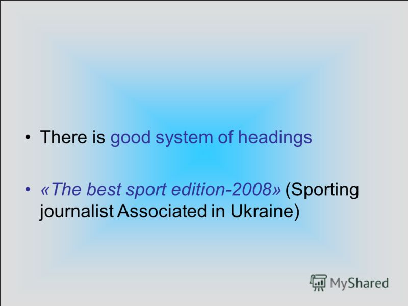 There is good system of headings «The best sport edition-2008» (Sporting journalist Associated in Ukraine)