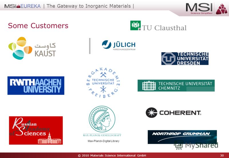 © 2010 Materials Science International GmbH 30 | The Gateway to Inorganic Materials | Some Customers Max-Planck-Digital Library