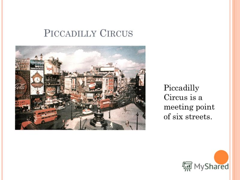 P ICCADILLY C IRCUS Piccadilly Circus is a meeting point of six streets.
