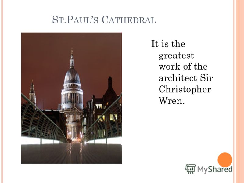 S T.P AUL S C ATHEDRAL It is the greatest work of the architect Sir Christopher Wren.