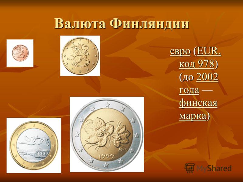 Валюта Финляндии евроевро (EUR, код 978) (до 2002 года финская марка) EUR, код 9782002 года финская марка евроEUR, код 9782002 года финская марка