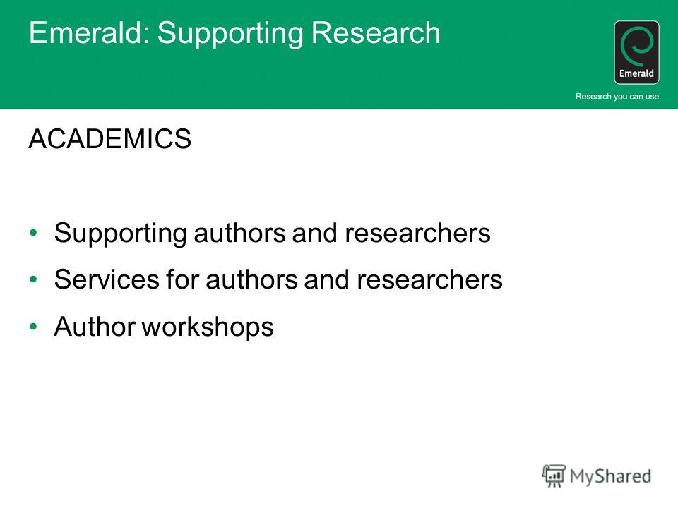 Emerald: Supporting Research ACADEMICS Supporting authors and researchers Services for authors and researchers Author workshops