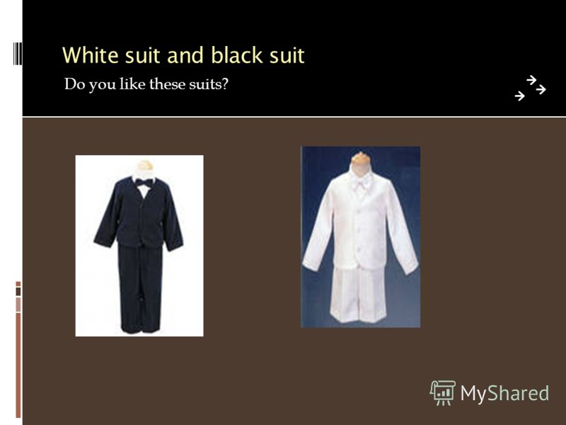 White suit and black suit Do you like these suits?