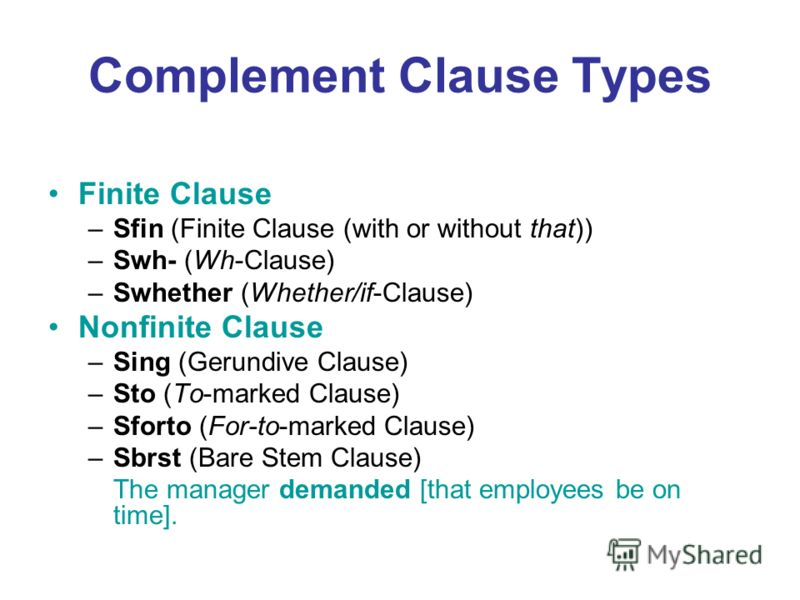 Complement Clause Types Finite Clause –Sfin (Finite Clause (with or without that)) –Swh- (Wh-Clause) –Swhether (Whether/if-Clause) Nonfinite Clause –Sing (Gerundive Clause) –Sto (To-marked Clause) –Sforto (For-to-marked Clause) –Sbrst (Bare Stem Clau