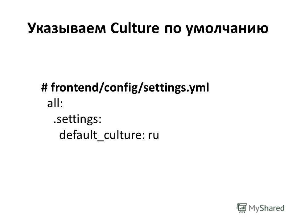 Указываем Culture по умолчанию # frontend/config/settings.yml all:.settings: default_culture: ru