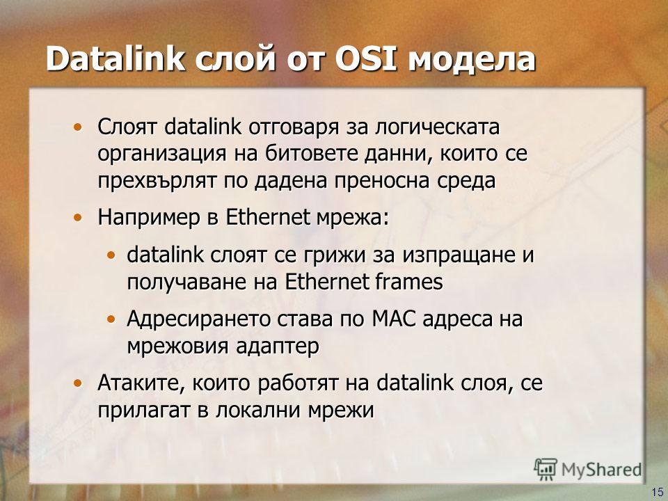 15 Datalink слой от OSI модела Слоят datalink отговаря за логическата организация на битовете данни, които се прехвърлят по дадена преносна средаСлоят datalink отговаря за логическата организация на битовете данни, които се прехвърлят по дадена прено