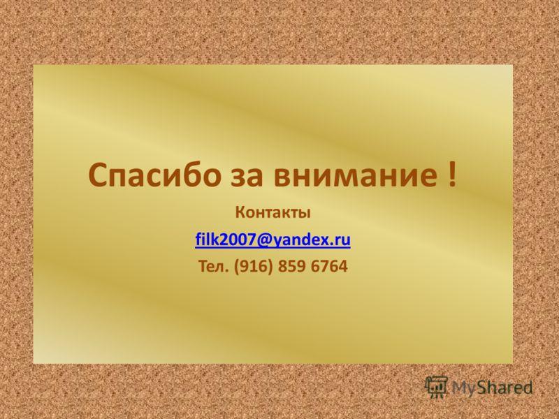 Спасибо за внимание ! Контакты filk2007@yandex.ru Тел. (916) 859 6764