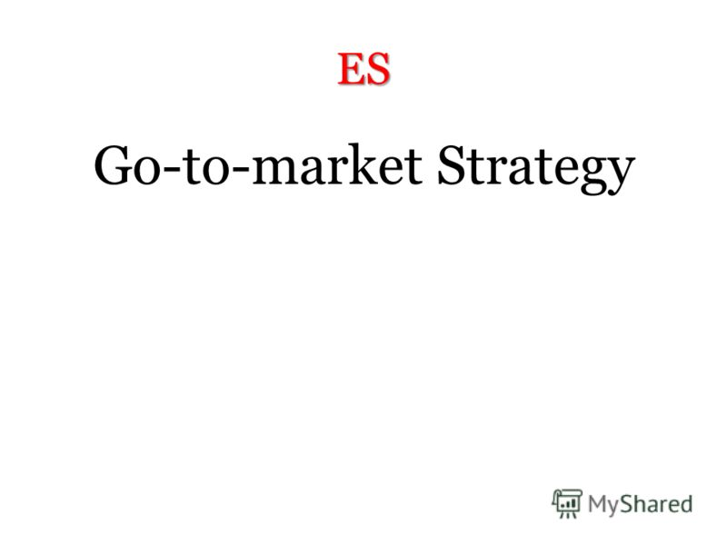 ES Go-to-market Strategy