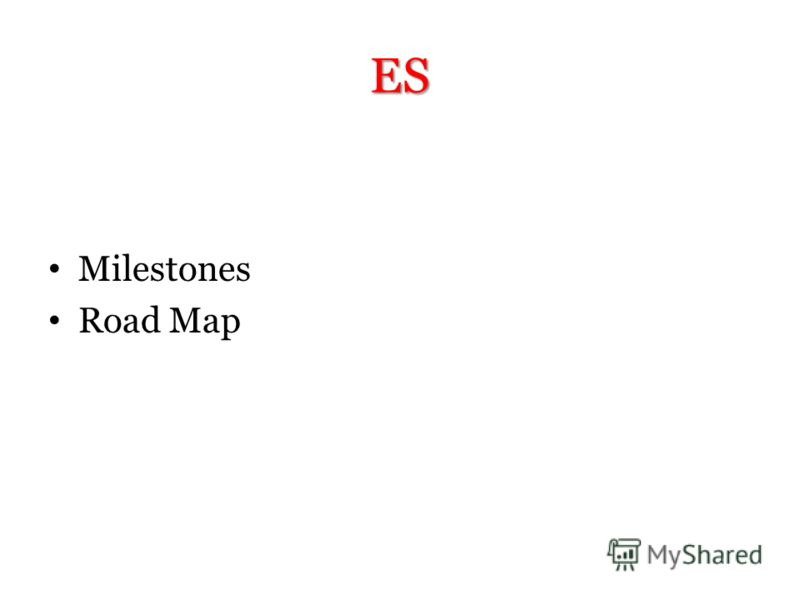 ES Milestones Road Map