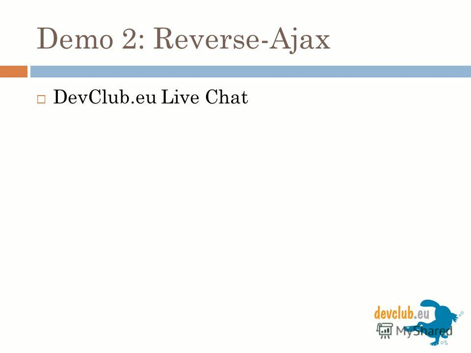 Demo 2: Reverse-Ajax DevClub.eu Live Chat