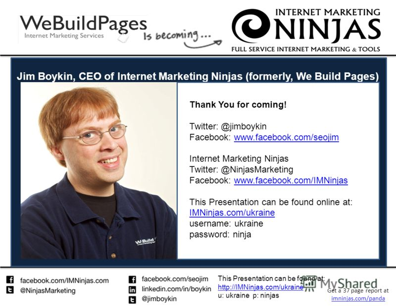 This Presentation can be found at: http://IMNinjas.com/ukraine http://IMNinjas.com/ukraine u: ukraine p: ninjas Get a 37 page report at imninjas.com/panda imninjas.com/panda Jim Boykin, CEO of Internet Marketing Ninjas (formerly, We Build Pages) Than