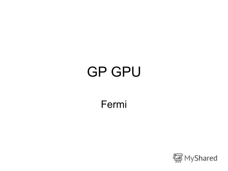 GP GPU Fermi