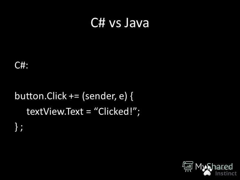 C# vs Java C#: button.Click += (sender, e) { textView.Text = Clicked!; } ;