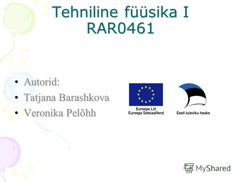 Autorid:Autorid: Tatjana BarashkovaTatjana Barashkova Veronika PelõhhVeronika Pelõhh Tehniline füüsika I RAR0461