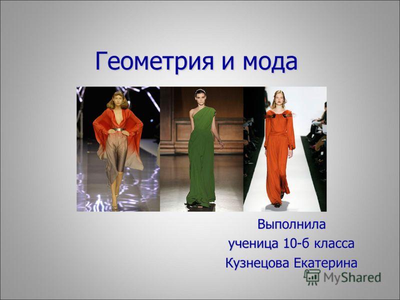 Геометрия и мода Выполнила ученица 10-б класса Кузнецова Екатерина