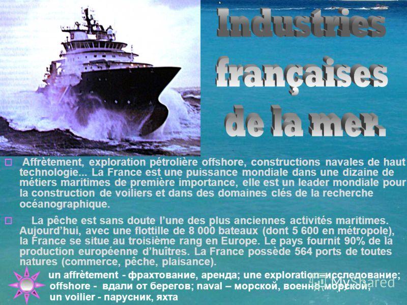 Affrètement, exploration pétrolière offshore, constructions navales de haut technologie... La France est une puissance mondiale dans une dizaine de métiers maritimes de première importance, elle est un leader mondiale pour la construction de voiliers