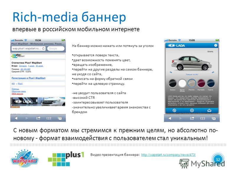 Rich-media баннер впервые в российском мобильном интернете 13 7 1212 С новым форматом мы стремимся к прежним целям, но абсолютно по- новому - формат взаимодействия с пользователем стал уникальным! На баннер можно нажать или потянуть за уголок открыва