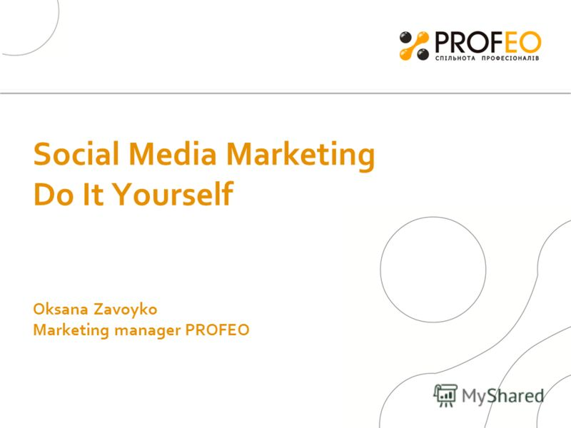 Social Media Marketing Do It Yourself Oksana Zavoyko Marketing manager PROFEO