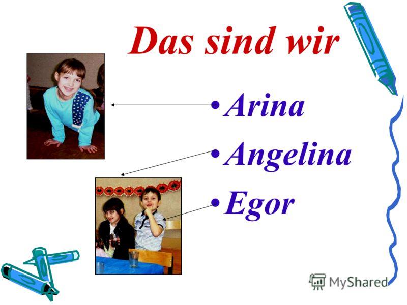 Das sind wir Arina Angelina Egor