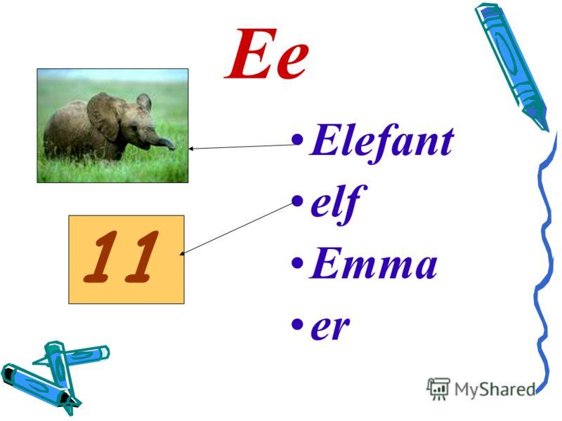 Ee Elefant elf Emma er 11