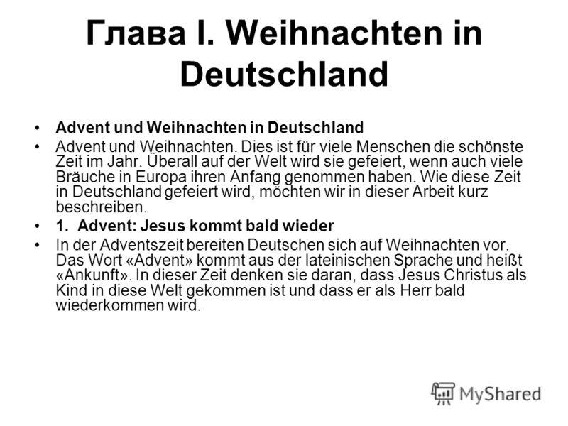 Глава I. Weihnachten in Deutschland Advent und Weihnachten in Deutschland Advent und Weihnachten. Dies ist für viele Menschen die schönste Zeit im Jahr. Überall auf der Welt wird sie gefeiert, wenn auch viele Bräuche in Europa ihren Anfang genommen h