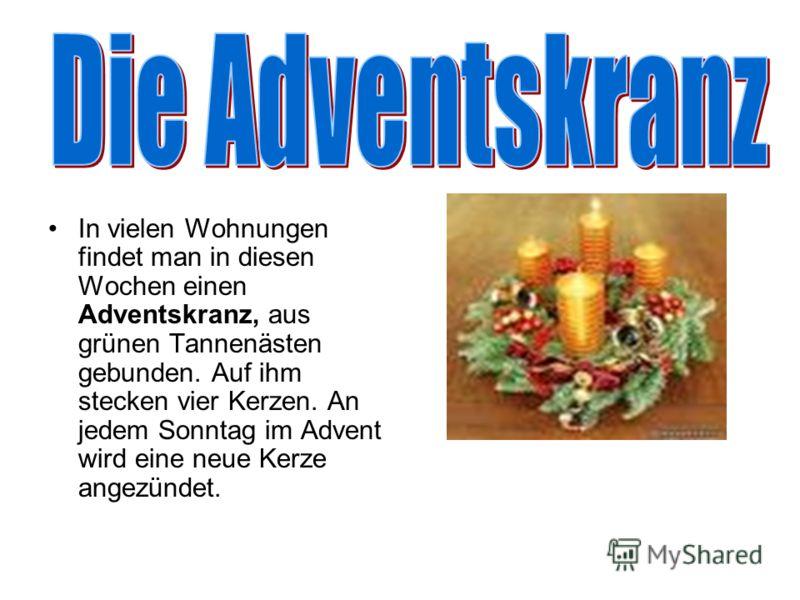 In vielen Wohnungen findet man in diesen Wochen einen Adventskranz, aus grünen Tannenästen gebunden. Auf ihm stecken vier Kerzen. An jedem Sonntag im Advent wird eine neue Kerze angezündet.