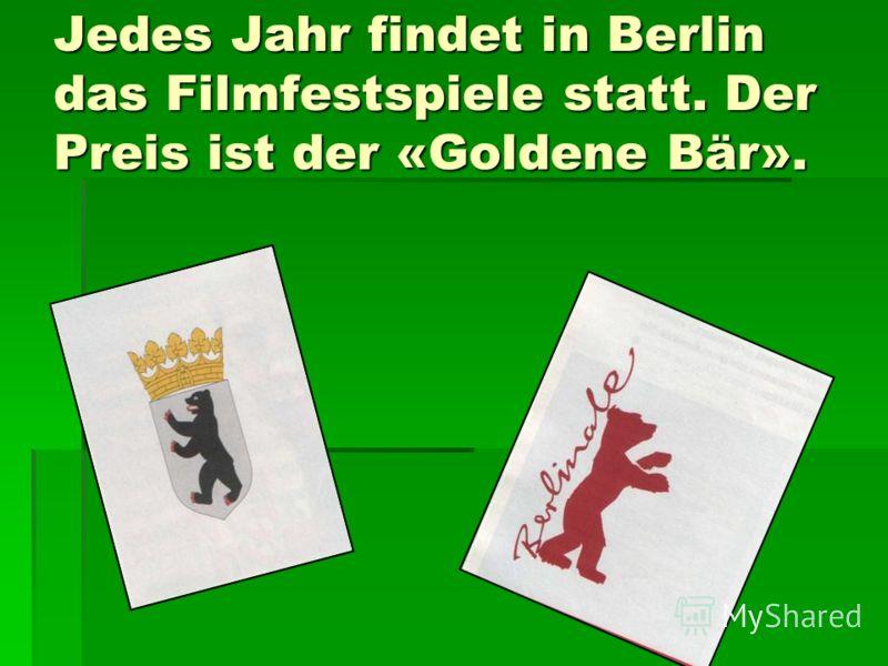 Jedes Jahr findet in Berlin das Filmfestspiele statt. Der Preis ist der «Goldene Bär».