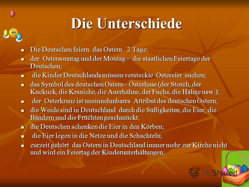 Die Unterschiede Die Unterschiede Die Deutschen feiern das Ostern 2 Tage; Die Deutschen feiern das Ostern 2 Tage; der Ostersonntag und der Montag - die staatlichen Feiertage der Deutschen; der Ostersonntag und der Montag - die staatlichen Feiertage d