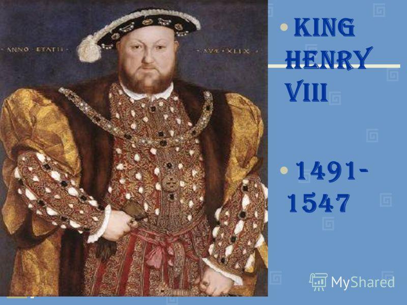 King Henry VIII 1491- 1547