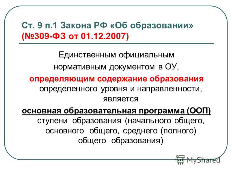 Ст. 9 п.1 Закона РФ «Об образовании» (309-ФЗ от 01.12.2007) Единственным официальным нормативным документом в ОУ, определяющим содержание образования определенного уровня и направленности, является основная образовательная программа (ООП) ступени обр