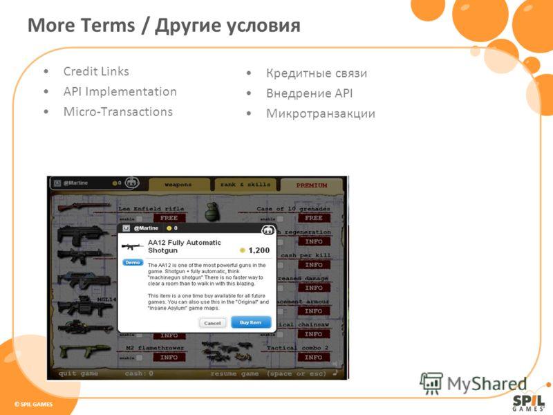 © SPIL GAMES Credit Links API Implementation Micro-Transactions Кредитные связи Внедрение API Микротранзакции More Terms / Другие условия
