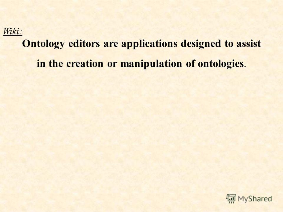 Wiki: Ontology editors are applications designed to assist in the creation or manipulation of ontologies.