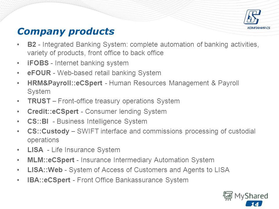 14 Company products B2 - Integrated Banking System: complete automation of banking activities, variety of products, front office to back office iFOBS - Internet banking system eFOUR - Web-based retail banking System HRM&Payroll::eCSpert - Human Resou