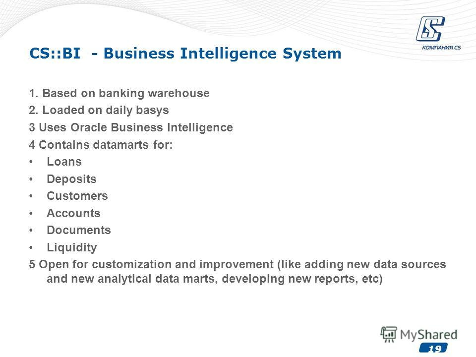 19 CS::BI - Business Intelligence System 1. Based on banking warehouse 2. Loaded on daily basys 3 Uses Oracle Business Intelligence 4 Contains datamarts for: Loans Deposits Customers Accounts Documents Liquidity 5 Open for customization and improveme